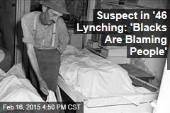 FBI Investigates Suspects in 1946 Lynching