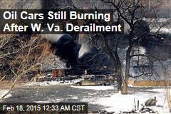 Oil Cars Still Burning After W. Va Derailment