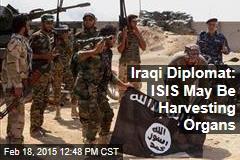Iraqi Diplomat: ISIS May Be Harvesting Organs