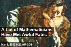 A Lot of Mathematicians Have Met Awful Fates