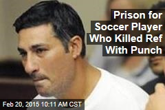 Prison for Soccer Player Who Killed Ref With Punch