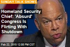 Homeland Security Chief: 'Absurd' Congress Is Flirting With Shutdown