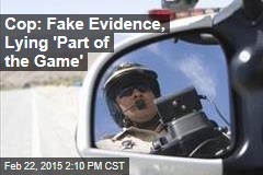 Cop: Fake Evidence, Lying 'Part of the Game'