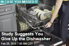 Study Suggests You Give Up the Dishwasher