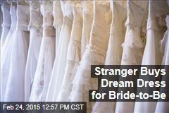 Stranger Buys Dream Dress for Bride-to-Be