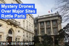 Mystery Drones Over Major Sites Rattle Paris