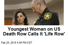 Youngest Woman on US Death Row Calls It 'Life Row'