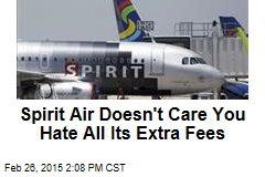 Spirit Air Doesn't Care You Hate All Its Extra Fees