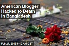 American Blogger Hacked to Death in Bangladesh
