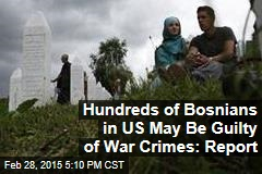 Hundreds of Bosnians in US May Be Guilty of War Crimes: Report