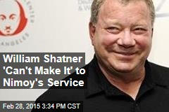 William Shatner 'Can't Make It' to Nimoy's Service