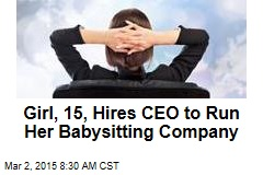 Girl, 15, Hires CEO to Run Her Babysitting Company