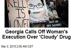 Georgia Calls Off Woman's Execution Over 'Cloudy' Drug