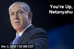 You're Up, Netanyahu