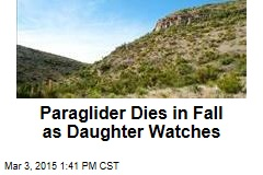 Paraglider Dies in Fall as Daughter Watches