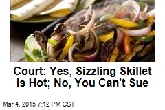 Court: Yes, Sizzling Skillet Is Hot; No, You Can't Sue