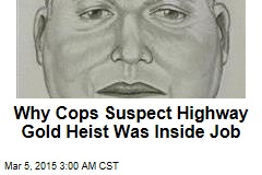 Cops Suspect Highway Gold Heist Was Inside Job