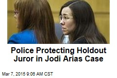 Police Protecting Holdout Juror in Jodi Arias Case