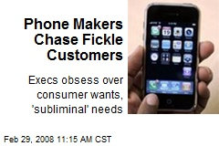 Phone Makers Chase Fickle Customers