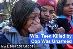 Wis. Teen Killed by Cop Was Unarmed