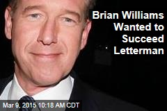 Brian Williams Wanted to Succeed Letterman