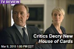Critics Decry New House of Cards