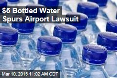 $5 Bottled Water Spurs Airport Lawsuit