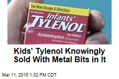 Kids' Tylenol Knowingly Sold With Metal Bits in It