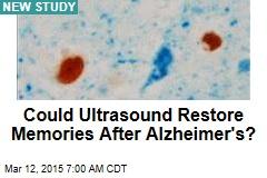 Could Ultrasound Restore Memories After Alzheimer's?