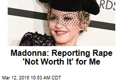 Madonna: Reporting Rape 'Not Worth It' for Me