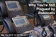 Why You're Still Plagued by Robocalls