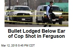Bullet Lodged Below Ear of Cop Shot in Ferguson