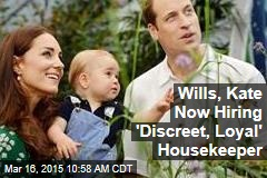 Wills, Kate Now Hiring 'Discreet, Loyal' Housekeeper