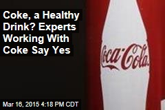 Coke, a Healthy Drink? Experts Working With Coke Say Yes