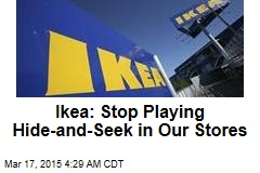 IKEA: Stop Playing Hide-and-Seek in Our Stores