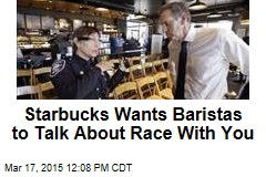 Starbucks Wants Baristas to Talk About Race With You