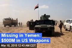 Missing in Yemen: $500M in US Weapons