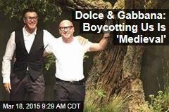 Dolce & Gabbana: Boycotting Us Is 'Medieval'