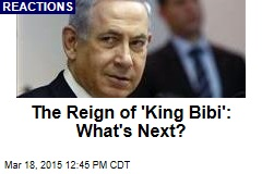 The Reign of 'King Bibi': What's Next?