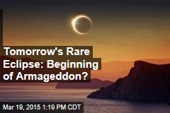 Tomorrow's Rare Eclipse: Beginning of Armageddon?