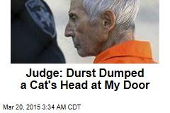 Judge: Durst Dumped a Cat's Head at My Door