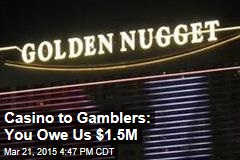 Casino to Gamblers: You Owe Us $1.5M