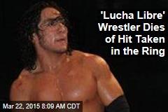 'Lucha Libre' Wrestler Dies of Hit Taken in the Ring