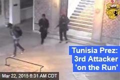 Tunisia Prez: 3rd Attacker 'on the Run'