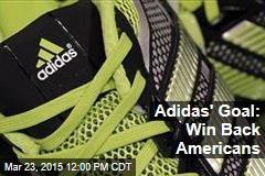 Adidas' Goal: Win Back Americans
