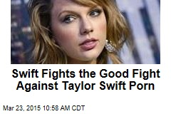Swift Fights the Good Fight Against Taylor Swift Porn