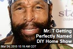 Mr. T Getting Perfectly Named DIY Home Show