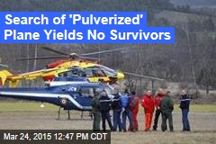 Search of 'Pulverized' Plane Yields No Survivors