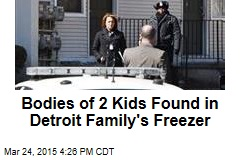 Bodies of 2 Kids Found in Detroit Family's Freezer