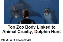 Top Zoo Body Linked to Animal Cruelty, Dolphin Hunt